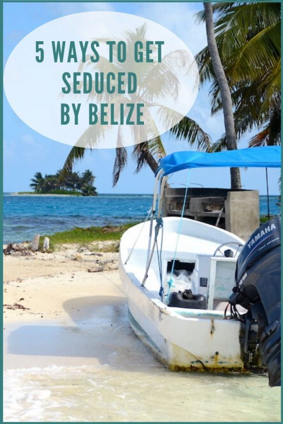 Belize 5 ways to get seduced by belize